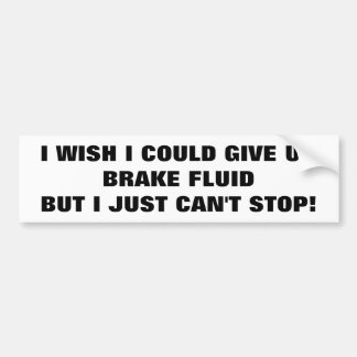 Addicted to Brake Fluid? Car Bumper Sticker