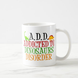 Addicted to Dinosaurs Disorder Coffee Mug