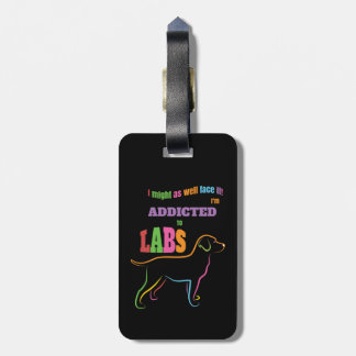 Addicted to Labs Luggage Tag