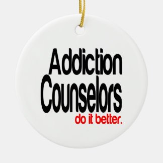 Addiction Counselors Do It Better Ceramic Ornament