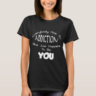 ADDICTION TO YOU T-Shirt