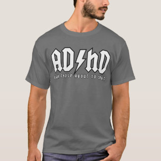ADHD - For Those About To Spaz (crisp) T-Shirt