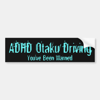 ADHD Otaku Driving - You've Been Warned Bumper Sticker