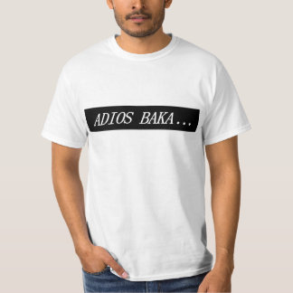 Adios Baka... T-Shirt