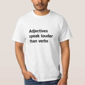 Adjectives Speak Louder Than Verbs T-Shirt