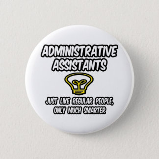 Admin. Assistants...Regular People, Only Smarter 6 Cm Round Badge