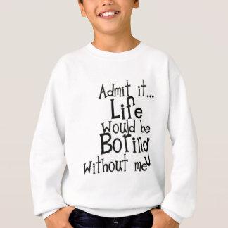 Admit it... Life... Sweatshirt