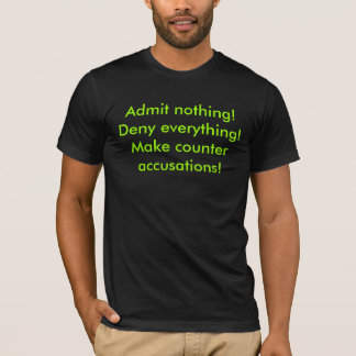 Admit nothing!Deny everything!Make counter accu... T-Shirt