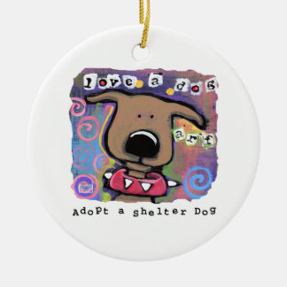 Adopt a shelter dog, Love a dog Ceramic Ornament