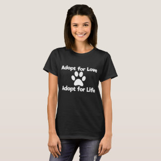 Adopt for Love Adopt for Life Dog Lover T-Shirt