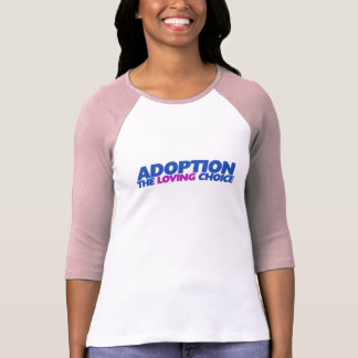 Adoption is the loving choice T-Shirt