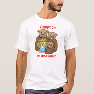 Adoption ... It's Just Right T-Shirt