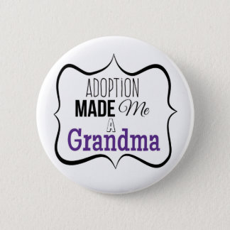 Adoption Made Me a Grandma 6 Cm Round Badge