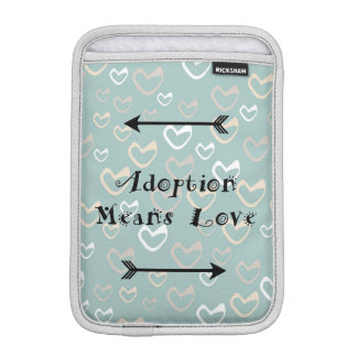 Adoption Means Love - Foster - Adopt iPad Mini Sleeve