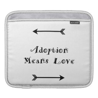 Adoption Means Love - Foster - Adopt iPad Sleeve