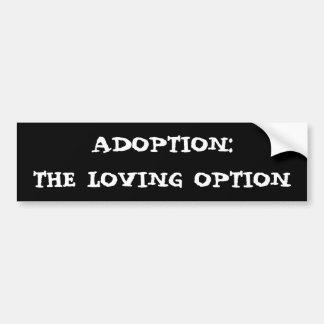 ADOPTION:THE LOVING OPTION BUMPER STICKER
