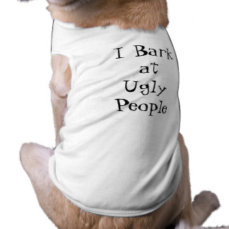 "Adorable ""I bark at ugly people"" dog shirt"