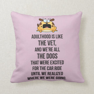 Adulthood Is Like The Vet, And We're All The Dogs Throw Pillow