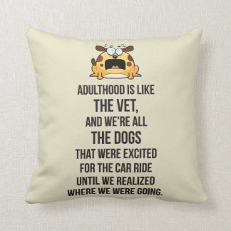 Adulthood Is Like The Vet, And We're All The Dogs Throw Pillows