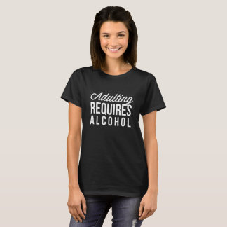 Adulting Requires Alcohol T-Shirt