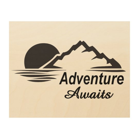 Adventure Awaits Nature Great Outdoors Wood Print