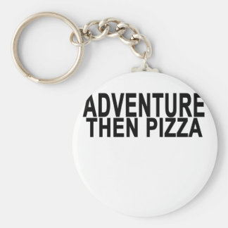 ADVENTURE  then pizza . Key Ring