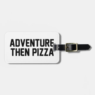 Adventure Then Pizza Luggage Tag