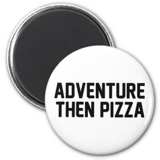 Adventure Then Pizza Magnet