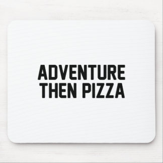 Adventure Then Pizza Mouse Pad