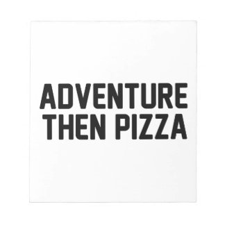 Adventure Then Pizza Notepad