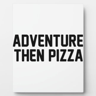 Adventure Then Pizza Plaque