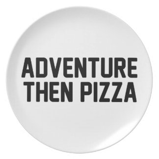 Adventure Then Pizza Plate