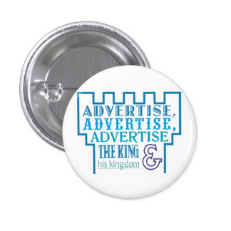 Advertise, Advertise, Advertise the King and his k 3 Cm Round Badge