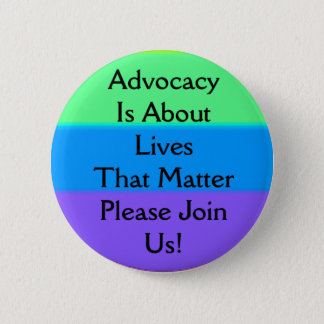 advocacy is about lives that matter 2 6 cm round badge