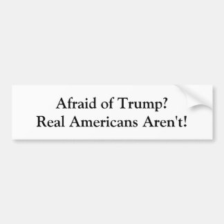 Afraid of Trump? Bumper Sticker