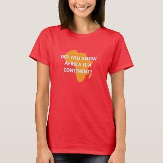 Africa is a country? No it's a continent. T-Shirt