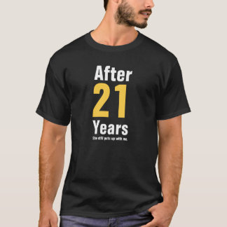 After 21 years she still puts up with me T-Shirt
