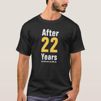 After 22 years she still puts up with me T-Shirt