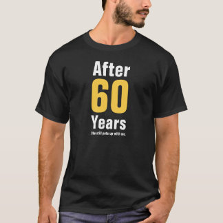 After 60 years she still puts up with me T-Shirt