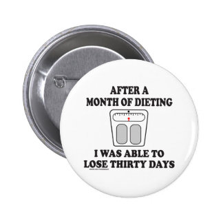 AFTER A MONTH OF DIETING T-SHIRTS AND GIFTS 6 CM ROUND BADGE