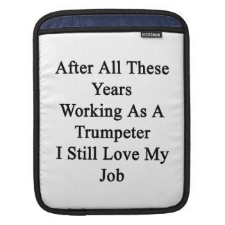 After All These Years Working As A Trumpeter I Sti Sleeve For iPads