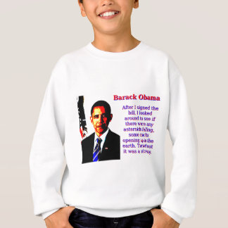 After I Signed The Bill - Barack Obama Sweatshirt