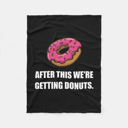 After This Getting Doughnuts Fleece Blanket
