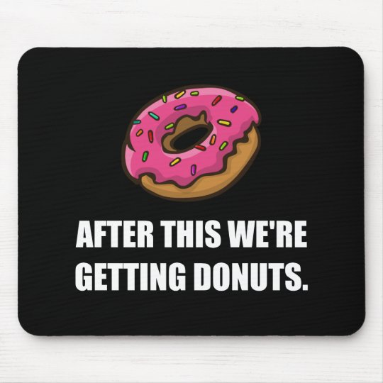 After This Getting Doughnuts Mouse Pad
