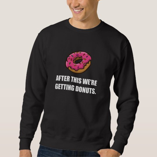 After This Getting Doughnuts Sweatshirt