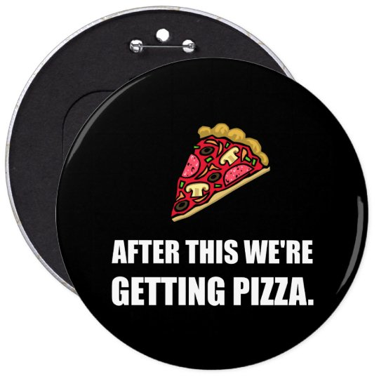 After This Getting Pizza 6 Cm Round Badge