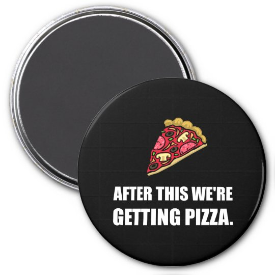 After This Getting Pizza 7.5 Cm Round Magnet