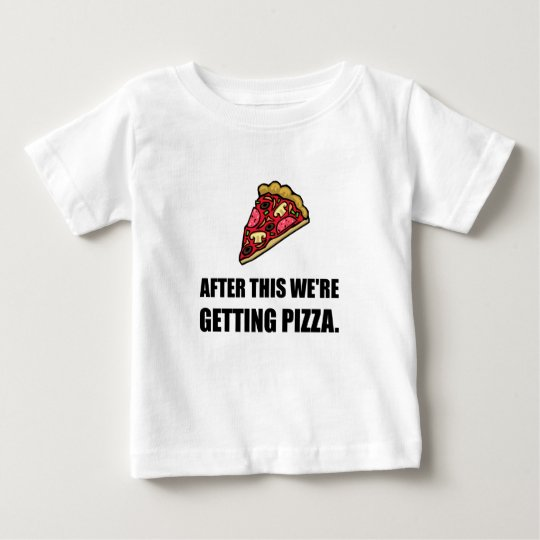 After This Getting Pizza Baby T-Shirt