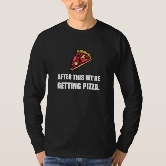 After This Getting Pizza T-Shirt