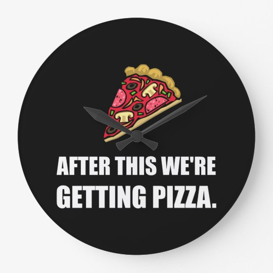 After This Getting Pizza Wall Clock